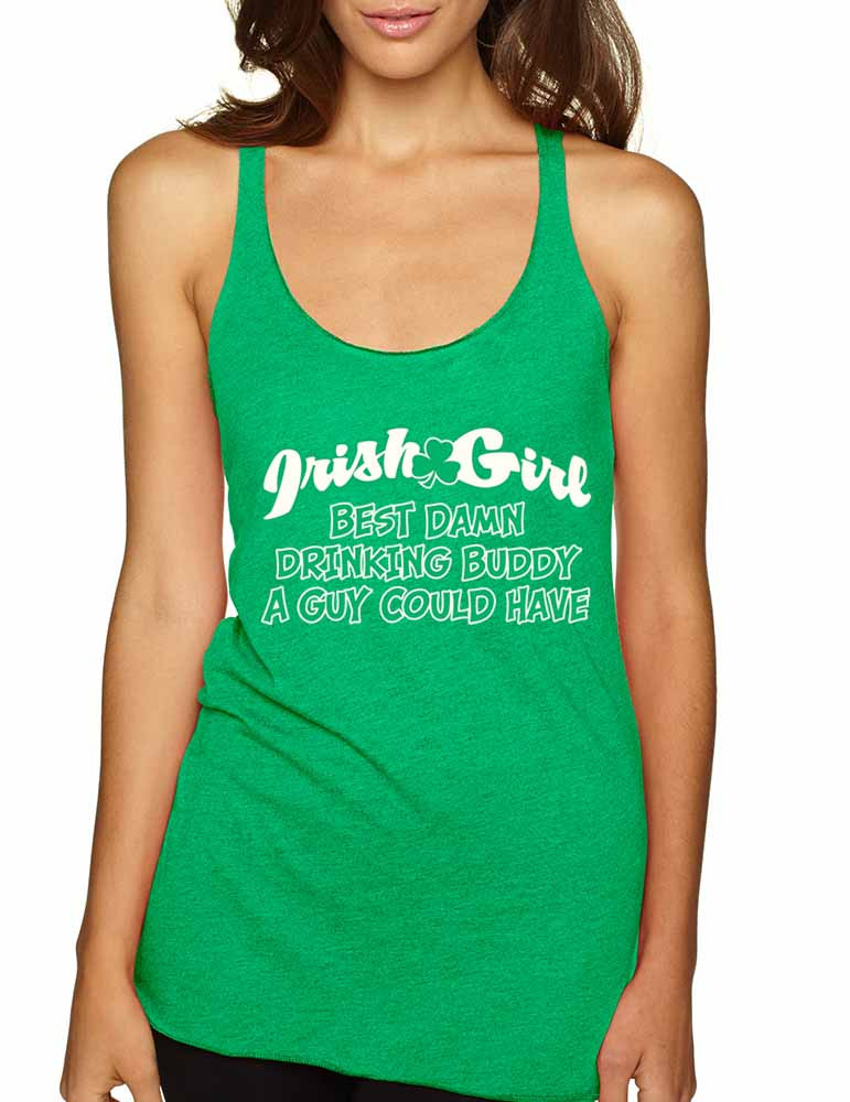 c3a6d5090 ST Patricks day Irish girl best Damn drinking buddy A guy Could Have Women  Triblend Tank top