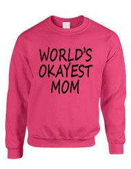 World's OKayest mom mothers day Women Sweatshirt