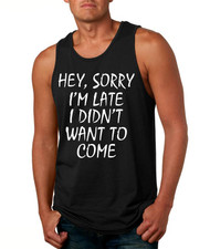 Hey, Sorry I'm Late I Didn't Want To Come Men Tank Top