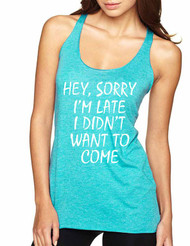 Hey, Sorry I'm Late I Didn't Want To Come Women Tank Top