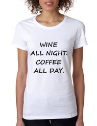 Women's T Shirt Wine All Night Coffee All Day Drunk Cool Tee