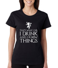Women's T Shirt That What I Do I Drink And I Know Things White