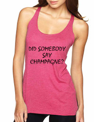 Women's Tank Top Did Somebody Say Champagne Top