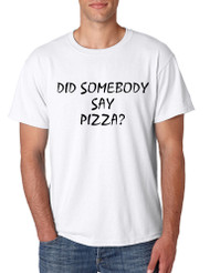 Men's T Shirt Did Somebody Say Pizza Funny Love Pizza Tee