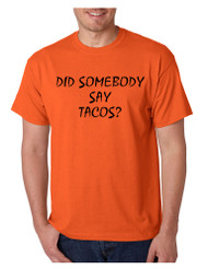 Men's T Shirt Did Somebody Say Tacos Love Food Tee