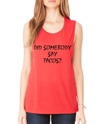 Women's Flowy Muscle Top Did Somebody Say Tacos Humor