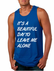 Men's Tank Top It's A Beautiful Day To Leave Me Alone Funny