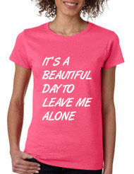 Women's T Shirt It's A Beautiful Day To Leave Me Alone Humor