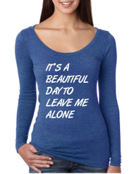 Women's Shirt It's A Beautiful Day To Leave Me Alone Humor