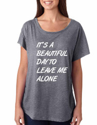 Women's Dolman Shirt It's A Beautiful Day To Leave Me Alone