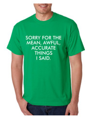 Men's T Shirt Sorry For The Mean Awful Accurate Things Fun Tee