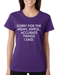 Women's T Shirt Sorry For The Mean Awful Accurate Things Funny