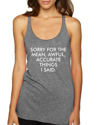 Women's Tank Top Sorry For The Mean Awful Accurate Things Fun
