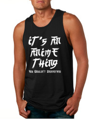 Men's Tank Top It's An Anime Thing You Wouldn't Understand Top