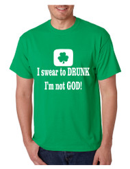 Men's T Shirt I Swear To Drunk I'm Not God St Patrick's Tee