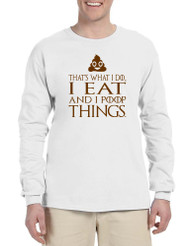 Men's Long Sleeve That's What I Do I Eat And Poop Things Fun