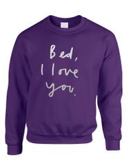 Adult Sweatshirt Bed I Love You Funny Saying Cool Top