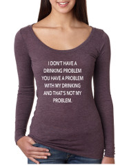 Women's Shirt I Don't Have A Drinking Problem Funny Shirt