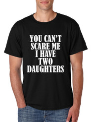 Men's T Shirt You Can't Scare Me I have Two Daughters Funny
