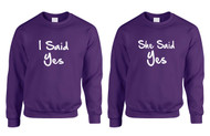 Couple Sweatshirt I Said She Said Yes Love Engagement