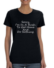 Women's T Shirt Sorry I'm In A Rash Get Home Do Nothing Fun