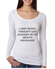 Women's Shirt Retail Therapy Covered Insurance Humor Shirt