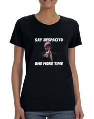 Women's T Shirt Say Despacito One More Time Fun Humor Tee