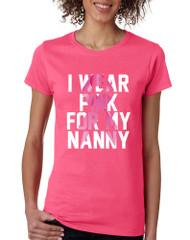 Women's T Shirt I Wear Pink For My Nanny Cancer Survivor Tee