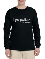 Men's Long Sleeve I Got A Good Heart But This Mouth Funny Tee