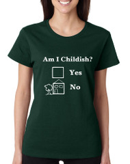 Women's T Shirt Am I Childish Funny Shirt Humor Saying Tee Gift