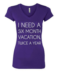 Women Tee Shirt I Need A Six Month Vacation Twice A Year T-Shirt  Sporty Tee