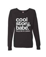Cool Story Babe Now Go Make Me A Sandwich Ladies Long Sleeve