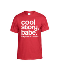 Cool Story Babe Now Go Make Me A Sandwich Women T-Shirts
