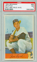1954 Bowman Baseball 85 b Jim Dyck 947 FA  Baltimore Orioles PSA 7 Near Mint