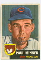 Paul Minner AUTOGRAPH d.06 1953 Topps #92 Cubs CARD IS G/VG; CREASE, AUTO CLEAN