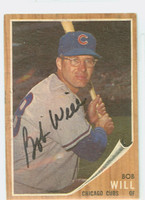 Bob Will AUTOGRAPH d.11 1962 Topps #47 Cubs CARD IS CLEAN EX