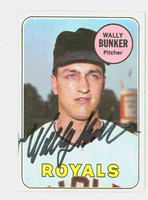 Wally Bunker AUTOGRAPH 1969 Topps #137 Royals CARD IS VG/EX; AUTO CLEAN  [SKU:BunkW1573_T69BBk]