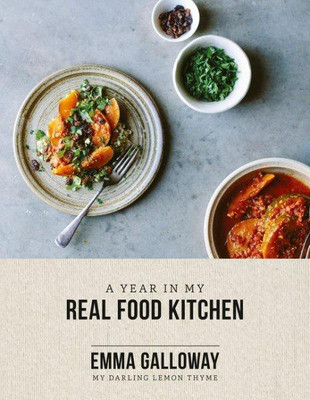 Emma Galloway A Year In My Real Food Kitchen Cookbook