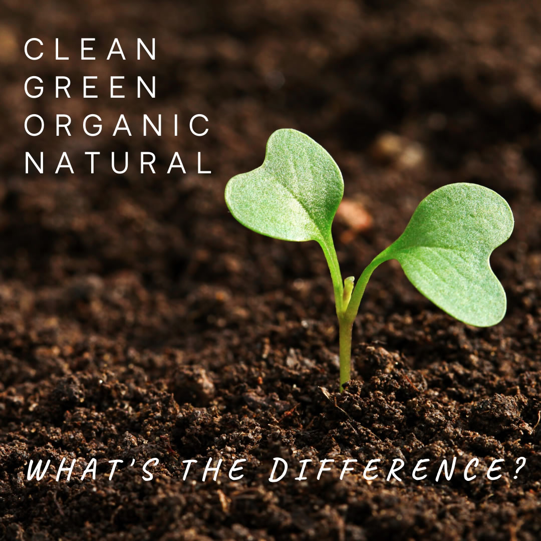 Clean, Green, Organic, Natural, What's the Difference?