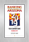 Ranking Arizona 2019 Plaque Style G:  Brushed Silver wall mount plaque with choice of Ranking magazine cover or exact reprint of page.  This plaque can also look like a Style D plaque.  Plate will read Company Name, either Ranked #1 or Ranked Top Ten, and  Category.  If you would like customized wording, please state wording in general instructions/comment box. (three lines of wording maximum)