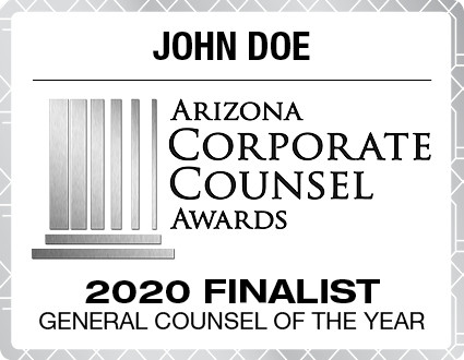 Arizona Corporate Counsel Finalist Digital Emblem for 2020.  Emblems come with your name and category.  If you would like something other than those two items on the emblem, please state what you would like in the general instructions/comment box at check-out.  Or if you prefer, contact Sara Fregapane @ (602)424-8838. Digital emblems will be emailed to you within 48-72 hours.
