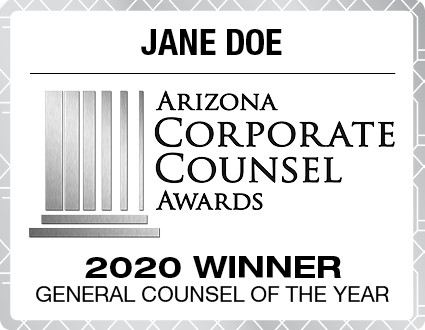 Arizona Corporate Counsel Winner Digital Emblem for 2020.  Emblems come with your name and category.  If you would like something other than those two items on the emblem, please state what you would like in the general instructions/comment box at check-out.  Or if you prefer, contact Sara Fregapane @ (602)424-8838. Digital emblems will be emailed to you within 48-72 hours.
