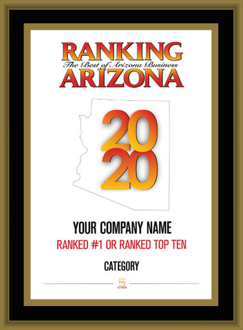 Black with Gold Trim Style D Ranking Az 2020 Plaque. Cover of Ranking magazine.  Plaque includes: Company Name, Ranked #1 or Ranked Top Ten and Category.  If customization is preferred on the plate, please include three lines of text in the general instructions/ comment box or contact Sara Fregapane at (602) 277-6045.