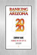 Ranking Arizona 2020 Plaque Style G:  Brushed Silver wall mount plaque with choice of Ranking magazine cover or exact reprint of page.  This plaque can also look like a Style D plaque.  Plate will read Company Name, either Ranked #1 or Ranked Top Ten, and  Category.  If you would like customized wording, please state wording in general instructions/comment box. (three lines of wording maximum)