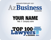 The 2021 Top 100 Lawyers in Arizona digital emblem is the perfect component to your email signature line, LinkedIn profile and/or your company website.  Emblem comes with your name, title and company name.   If  you prefer anything else on the digital emblem, contact Sara Fregapane @ (602)424-8838.