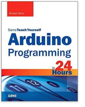 Arduino Programming in 24 Hours, Sams Teach Yourself by Richard Blum