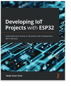 Developing IoT Projects with ESP32: Automate your home or business with inexpensive Wi-Fi devices
