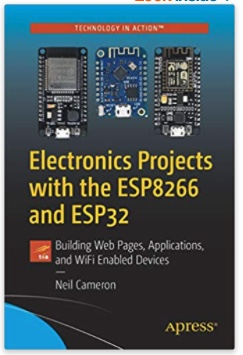 Electronics Projects with the ESP8266 and ESP32: Building Web Pages, Applications, and WiFi Enabled Devices