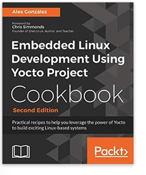 Embedded Linux Development Using Yocto Project Cookbook: Practical recipes to help you leverage the power of Yocto to build exciting Linux-based systems