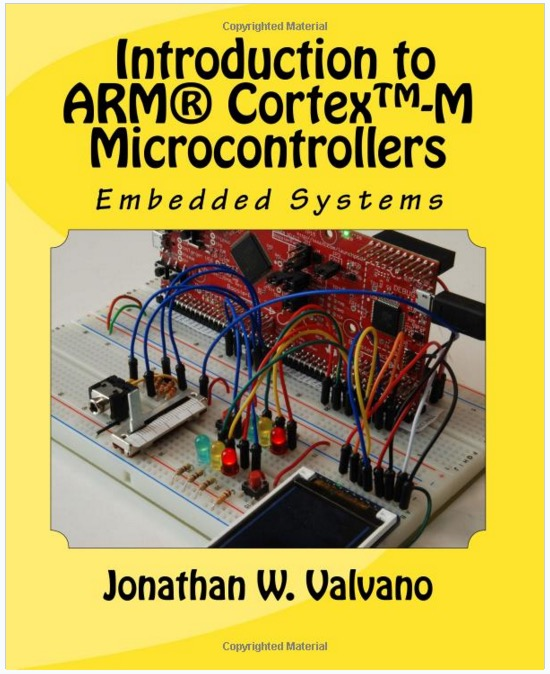 Embedded Systems: Introduction to Arm® Cortex-M Microcontrollers by Jonathan Valvano